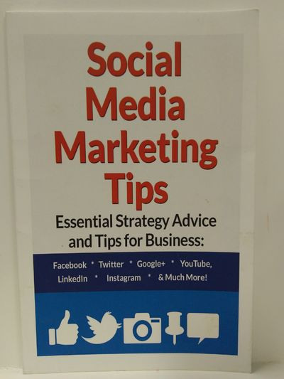 Image for Social Media Marketing Tips:: Essential Strategy Advice and Tips for Business: Facebook, Twitter, Go