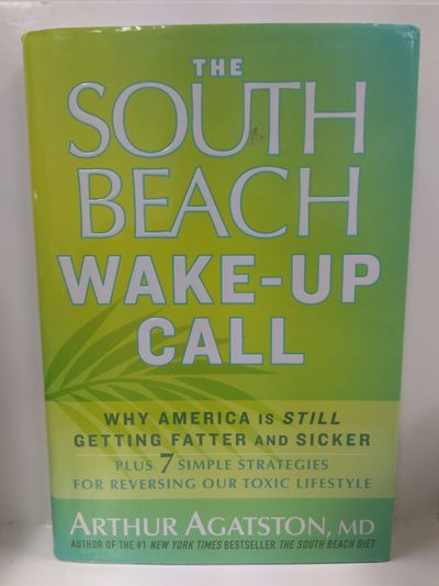 Image for The South Beach Wake-Up Call: Why America Is Still Getting Fatter and Sicker, Plus 7 Simple Strategi