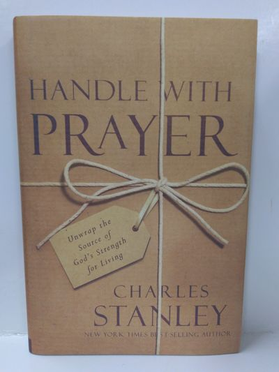Image for Handle with Prayer: Unwrap the Source of God's Strength for Living