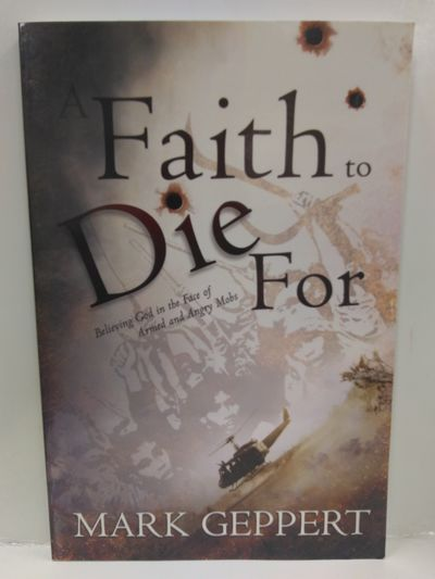 Image for Faith to Die for: Believing God in the Face of Armed and Angry Mobs