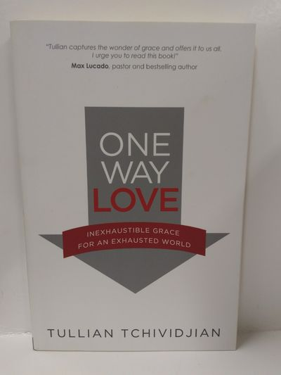 Image for One Way Love: Inexhaustible Grace for an Exhausted World