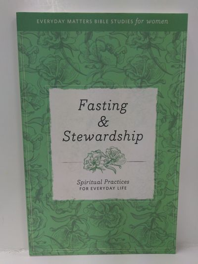 Image for Fasting  Stewardship: Spiritual Practices for Everyday Life (Everyday Matters Bible Studies for Wome