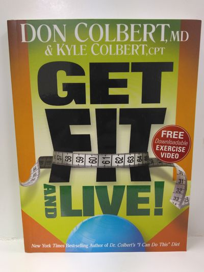 Image for Get Fit and Live! : the Simple Fitness Program That Can Help You Lose Weight, Build Muscle, and Live
