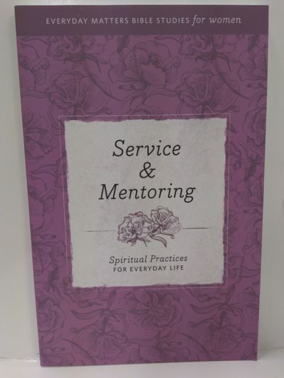 Image for Service  Mentoring: Spiritual Practices for Everyday Life (Everyday Matters Bible Studies for Women)