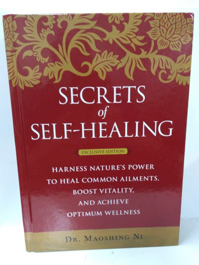 Image for Secrets of Self-Healing: Harness Nature's Power to Heal Common Ailments, Boost Vitality, and Achieve