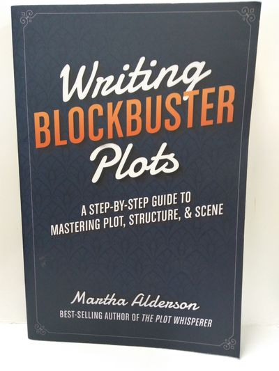 Image for Writing Blockbuster Plots: A Step-by-Step Guide to Mastering Plot, Structure, and Scene