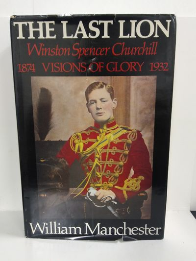 Image for The Last Lion, Winston Spencer Churchill: Visions of Glory, 1874-1932