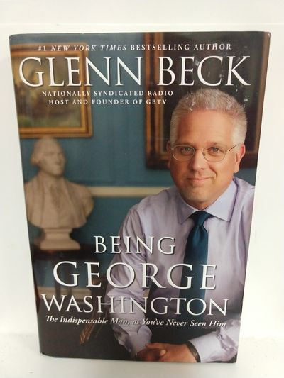 Image for Being George Washington: The Indispensable Man, as You've Never Seen Him (SIGNED)