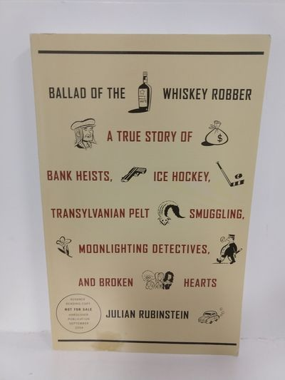 Image for Ballad of the Whiskey Robber: a True Story of Bank Heists, Ice Hockey, Transylvanian Pelt Smuggling,