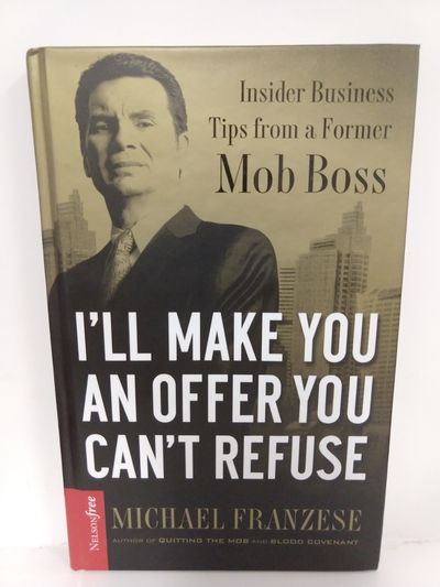 Image for I'll Make You an Offer You Can't Refuse: Insider Business Tips from a Former Mob Boss