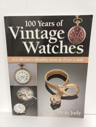 Image for 100 Years of Vintage Watches: a Collector's Identification and Price Guide
