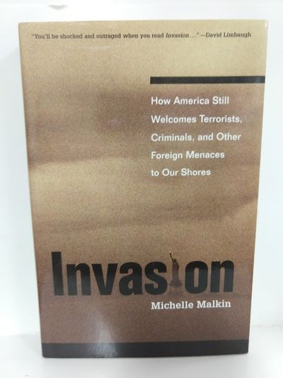Image for Invasion: How America Still Welcomes Terrorists, Criminals, And Other Foreign Menaces To Our Shores
