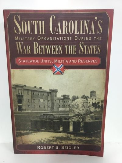Image for South Carolina's Military Organizations During the War Between the States: Statewide Units, Militia