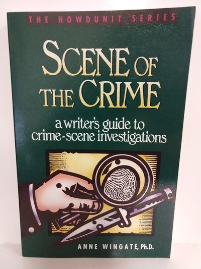 Image for Scene of the Crime: a Writer's Guide to Crime Scene Investigation (Howdunit Series)