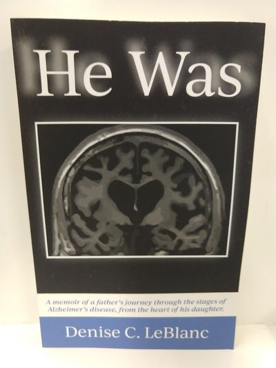 Image for He Was: Alzheimer's Was His Battle. It Was Not Who He Was. (SIGNED)
