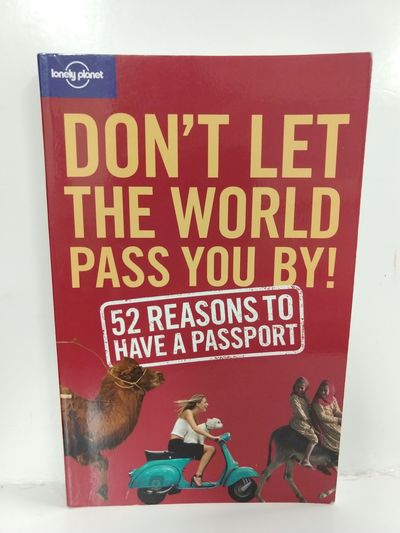 Image for Don't Let the World Pass You by: 52 Reasons to Have a Passport (Lonely Planet Don't Let the World Pa