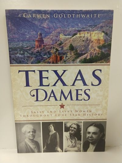 Image for Texas Dames: Sassy and Savvy Women Throughout Lone Star History
