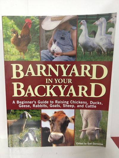 Image for Barnyard in Your Backyard: A Beginner's Guide to Raising Chickens, Ducks, Geese, Rabbits, Goats, She