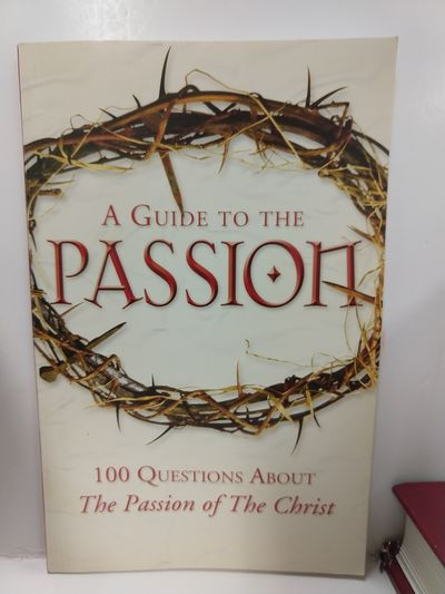 Image for Guide to the Passion: 100 Questions About the Passion of the Christ