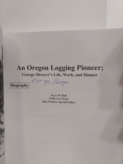 Image for Oregon Logging Pioneer: George Shroyer's Life, Work, and Humor (SIGNED)