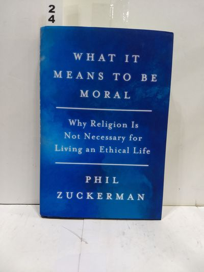 Image for What It Means to Be Moral : Why Religion Is Not Necessary for Living an Ethical Life