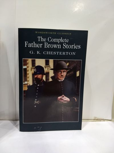 Image for The Complete Father Brown Stories (Wordsworth Classics)