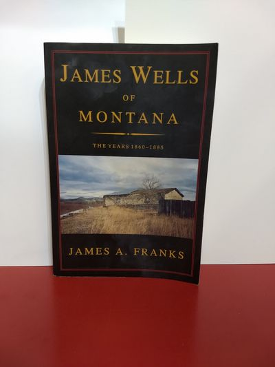 Image for James Wells Of Montana: The Years 1860-1885