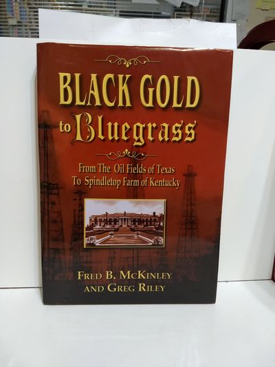 Image for Black Gold To Bluegrass: From The Oil Fields Of Texas To Spindletop Farm Of Kentucky  (Signed)