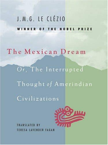 Image for The Mexican Dream: Or, The Interrupted Thought Of Amerindian Civilizations