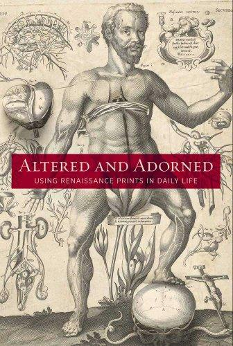 Image for Altered And Adorned: Using Renaissance Prints In Daily Life (Art Institute Of Chicago)