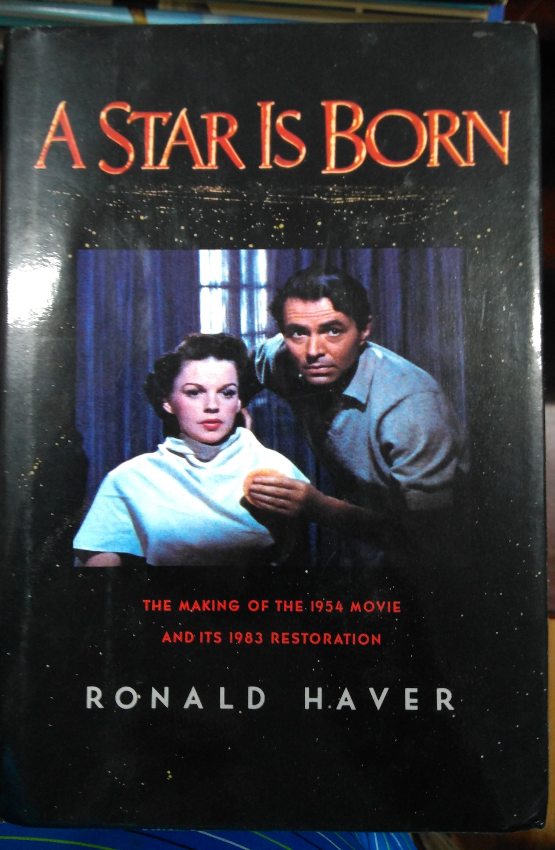 Image for A Star Is Born: The Making Of The 1954 Movie And Its 1983 Restoration