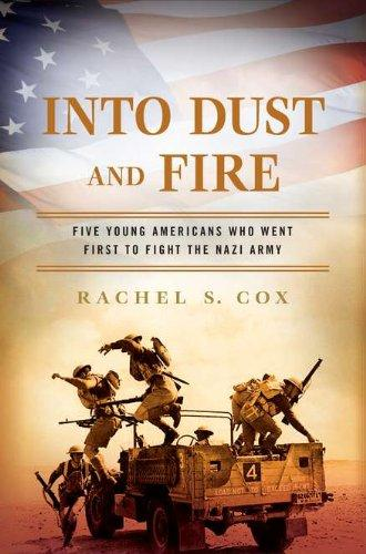 Image for Into Dust and Fire : Five Young Americans Who Went First to Fight the Nazi Army