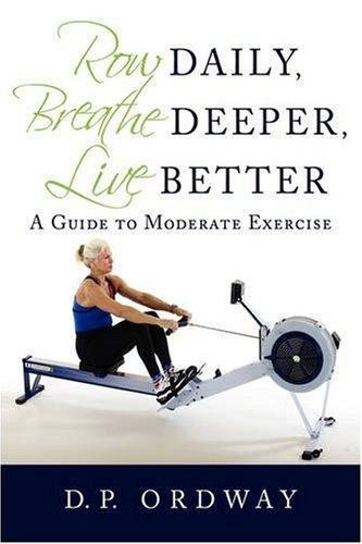 Image for Row Daily, Breathe Deeper, Live Better: A Guide To Moderate Exercise