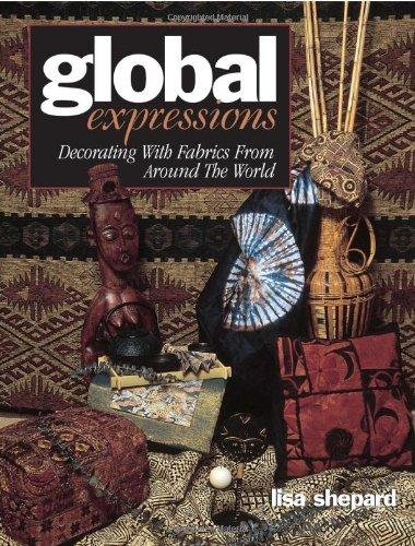 Image for Global Expressions: Decorating With Fabrics From Around The World
