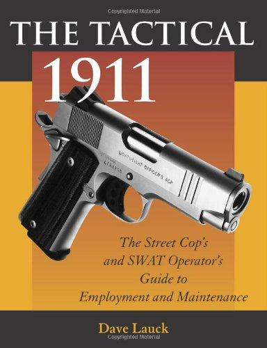 Image for The Tactical 1911 The Street Cop's and Swat Operator's Guide to Employment and Maintenance