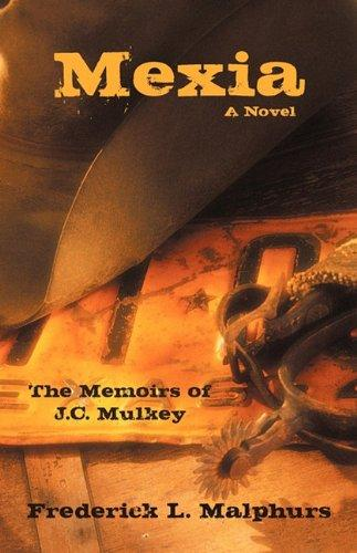 Image for Mexia: The Memoirs Of J.C. Mulkey: A Novel  (SIGNED)