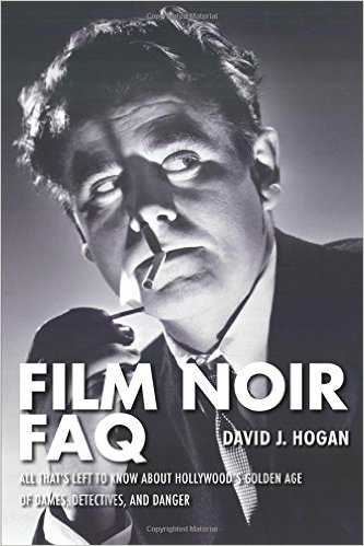 Image for Film Noir FAQ : All That's Left to Know about Hollywood's Golden Age of Dames, Detectives, and Dange