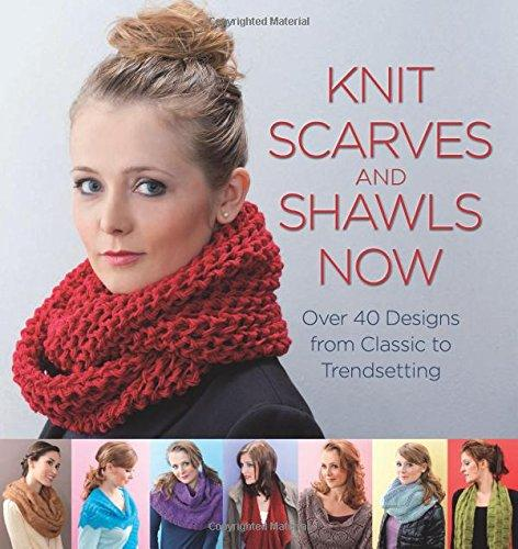 Image for Knit Scarves And Shawls Now: Over 40 Designs From Classic To Trendsetting
