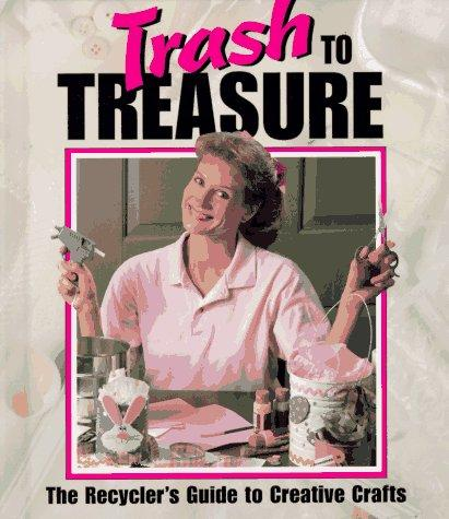Image for Trash To Treasure: The Recycler's Guide To Creative Crafts