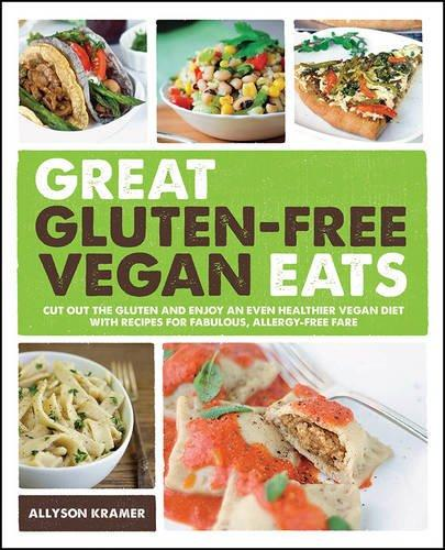 Image for Great Gluten-Free Vegan Eats: Cut Out The Gluten And Enjoy An Even Healthier Vegan Diet With Recipes
