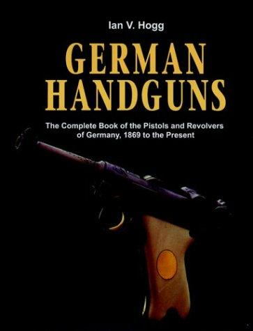Image for German Handguns: The Complete Book Of The Pistols And Revolvers Of Germany, 1869 To The Present
